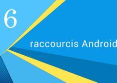 6 raccourcis android connaitre