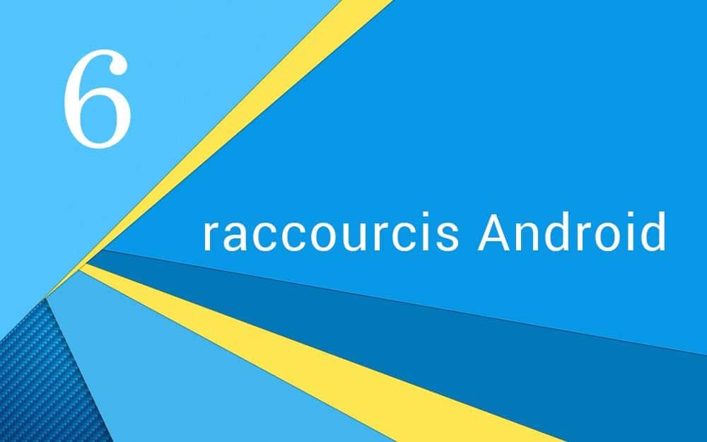 6-raccourcis-android-connaitre