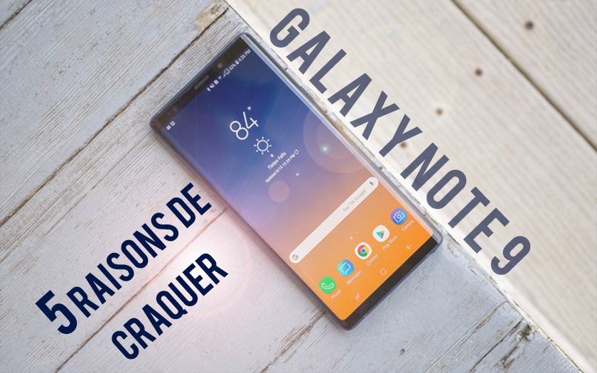 galaxy note 9 raisons craquer