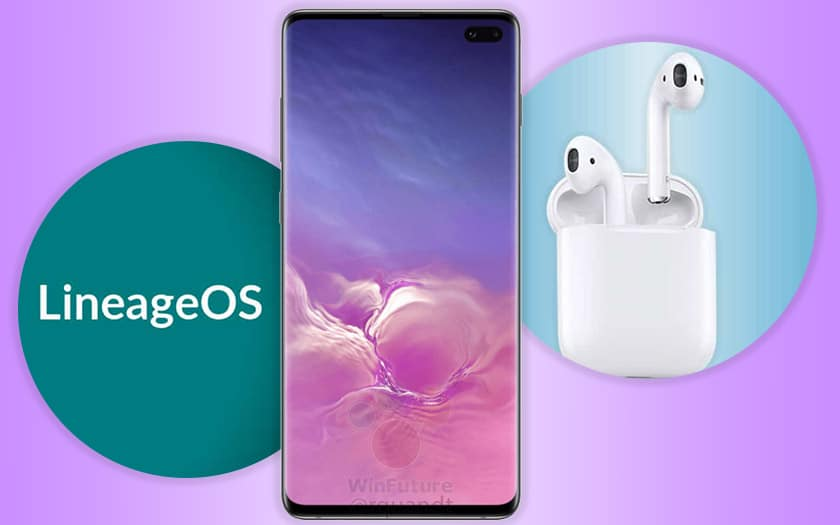galaxy s10 précommande airpods 2 date sortie lineageos 16 arrive